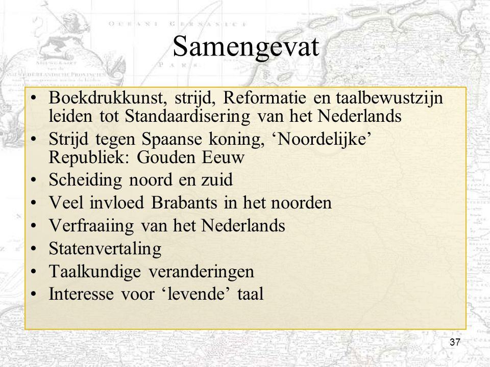 Samengevat Boekdrukkunst, strijd, Reformatie en taalbewustzijn leiden tot Standaardisering van het Nederlands.
