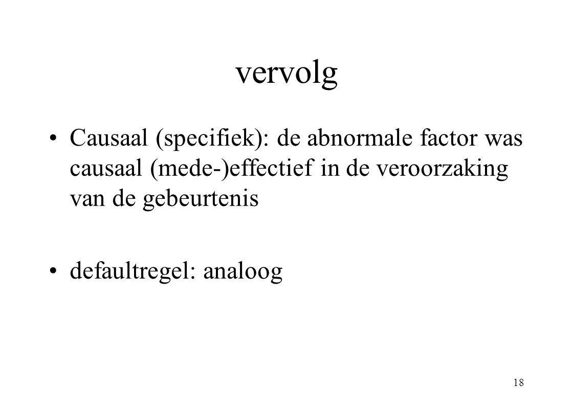 vervolg Causaal (specifiek): de abnormale factor was causaal (mede-)effectief in de veroorzaking van de gebeurtenis.