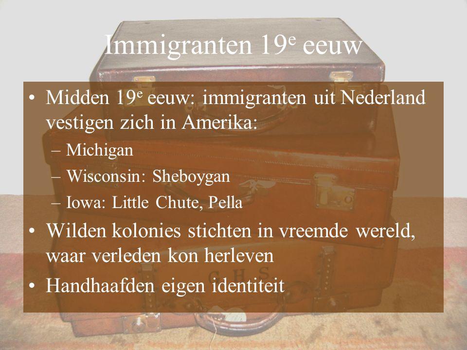 Immigranten 19e eeuw Midden 19e eeuw: immigranten uit Nederland vestigen zich in Amerika: Michigan.
