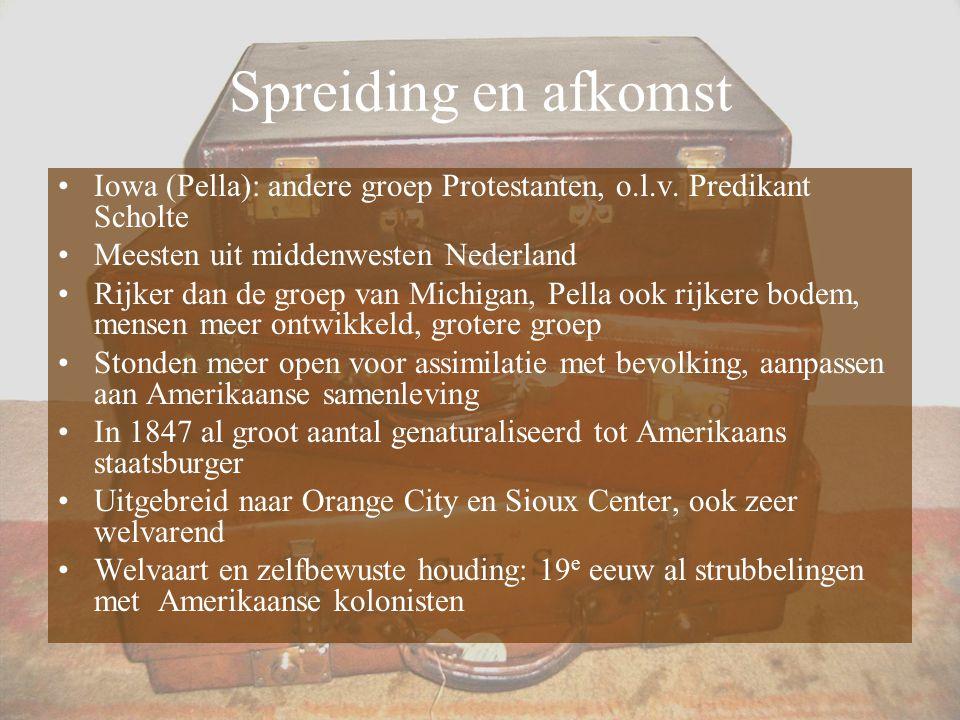 Spreiding en afkomst Iowa (Pella): andere groep Protestanten, o.l.v. Predikant Scholte. Meesten uit middenwesten Nederland.