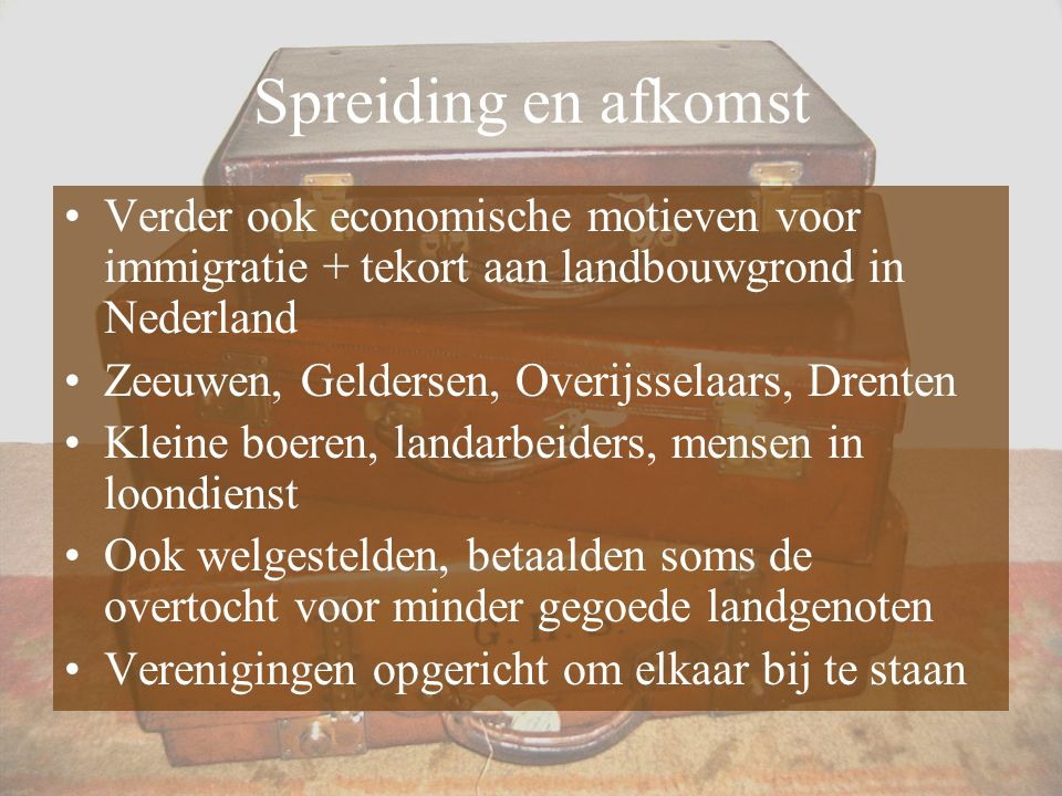 Spreiding en afkomst Verder ook economische motieven voor immigratie + tekort aan landbouwgrond in Nederland.