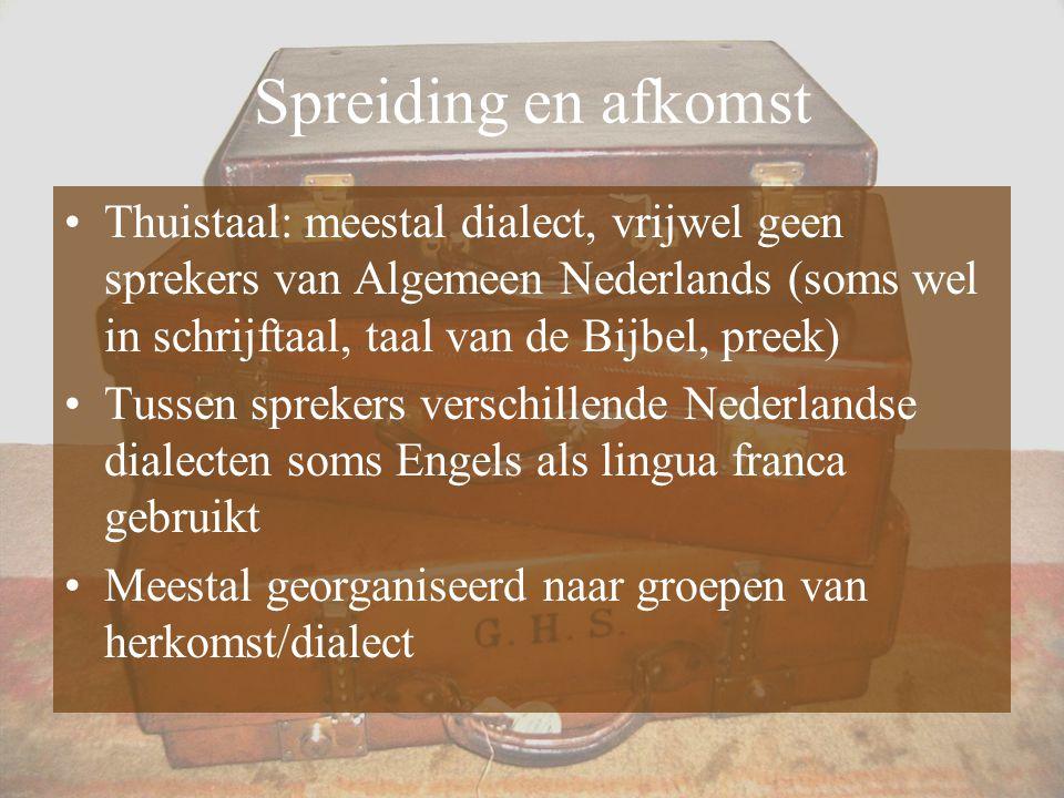 Spreiding en afkomst Thuistaal: meestal dialect, vrijwel geen sprekers van Algemeen Nederlands (soms wel in schrijftaal, taal van de Bijbel, preek)