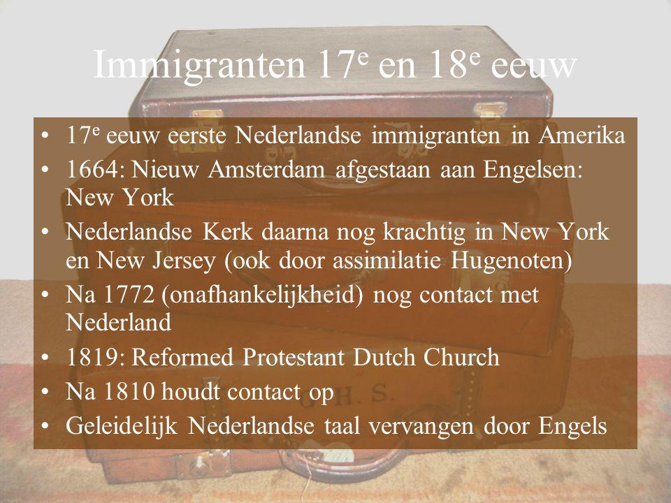Immigranten 17e en 18e eeuw 17e eeuw eerste Nederlandse immigranten in Amerika. 1664: Nieuw Amsterdam afgestaan aan Engelsen: New York.