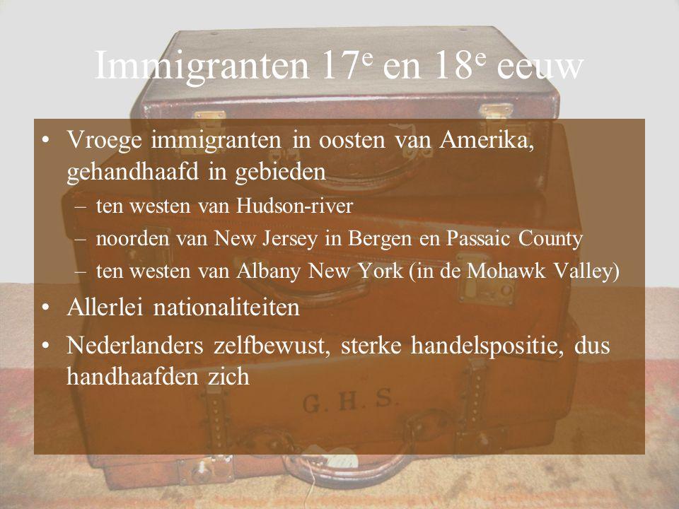 Immigranten 17e en 18e eeuw Vroege immigranten in oosten van Amerika, gehandhaafd in gebieden. ten westen van Hudson-river.