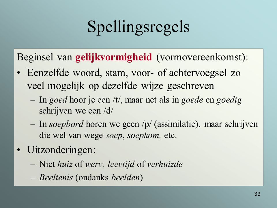 Spellingsregels Beginsel van gelijkvormigheid (vormovereenkomst):