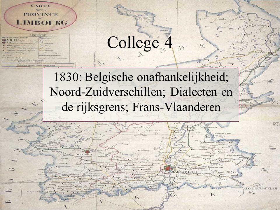 College 4 1830: Belgische onafhankelijkheid; Noord-Zuidverschillen; Dialecten en de rijksgrens; Frans-Vlaanderen.
