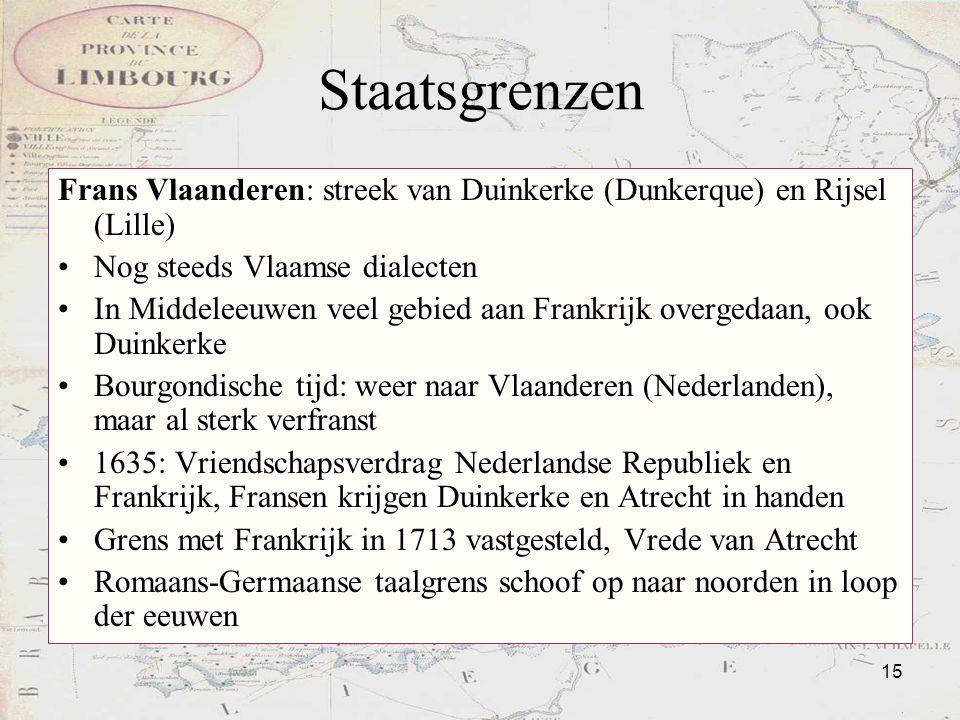 Staatsgrenzen Frans Vlaanderen: streek van Duinkerke (Dunkerque) en Rijsel (Lille) Nog steeds Vlaamse dialecten.