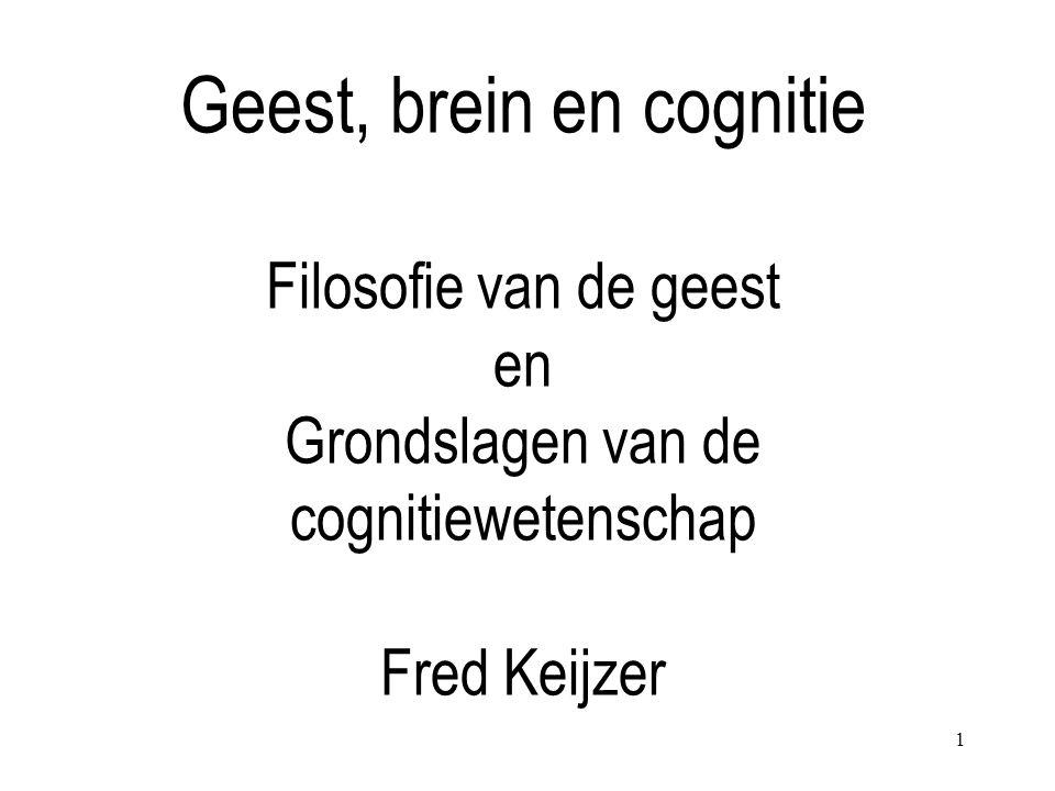 Geest, brein en cognitie Filosofie van de geest en Grondslagen van de cognitiewetenschap Fred Keijzer