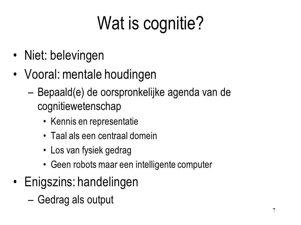 Wat is cognitie Niet: belevingen Vooral: mentale houdingen