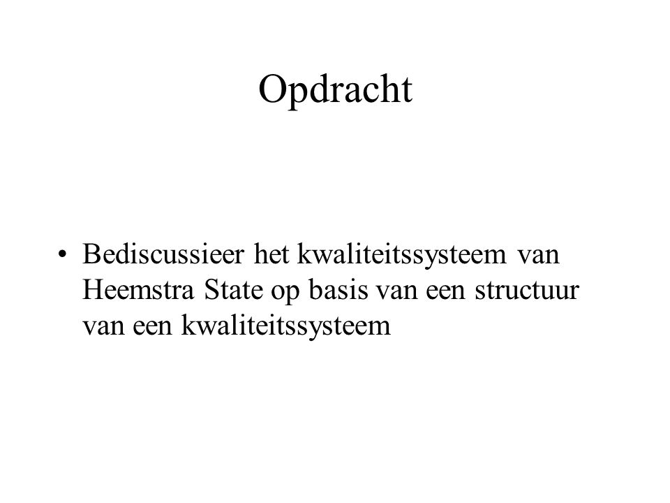 Opdracht Bediscussieer het kwaliteitssysteem van Heemstra State op basis van een structuur van een kwaliteitssysteem.