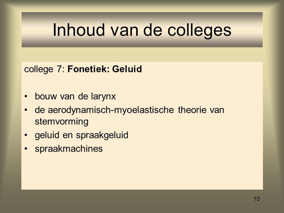 Inhoud van de colleges college 7: Fonetiek: Geluid bouw van de larynx