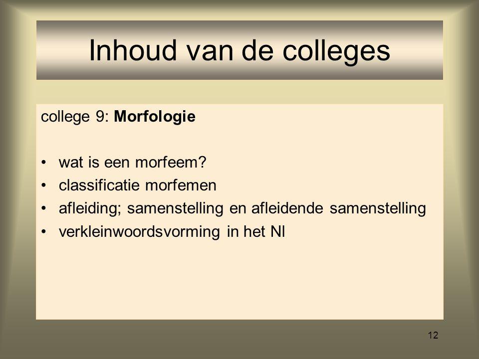 Inhoud van de colleges college 9: Morfologie wat is een morfeem