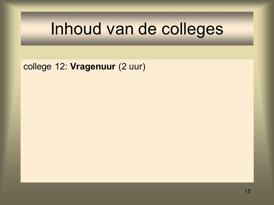 Inhoud van de colleges college 12: Vragenuur (2 uur)