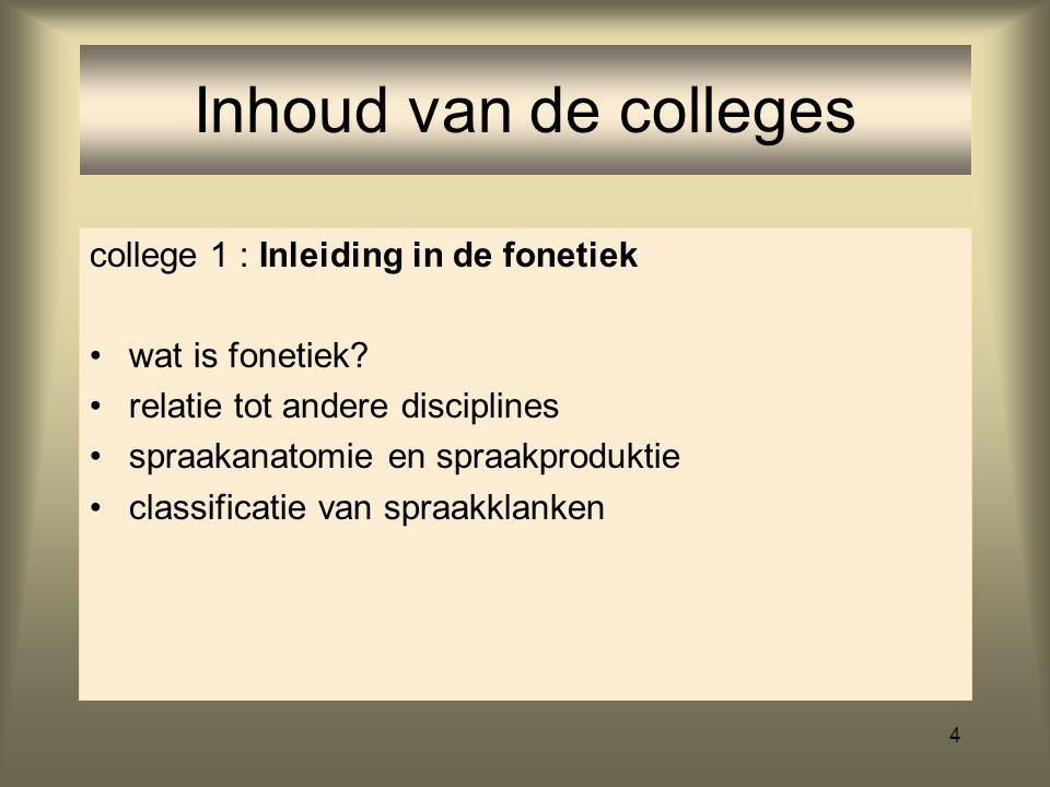Inhoud van de colleges college 1 : Inleiding in de fonetiek
