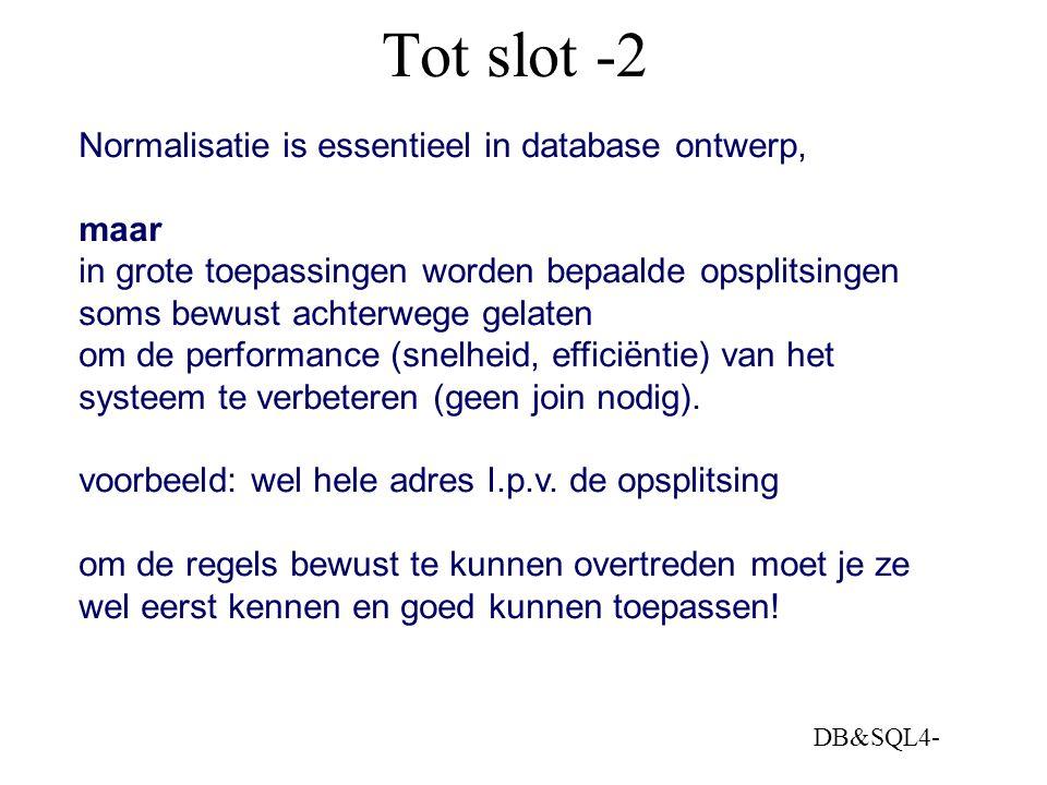 Tot slot -2 Normalisatie is essentieel in database ontwerp, maar