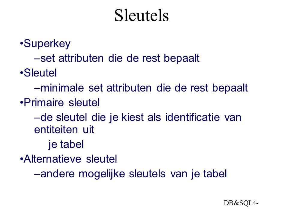 Sleutels Superkey set attributen die de rest bepaalt Sleutel