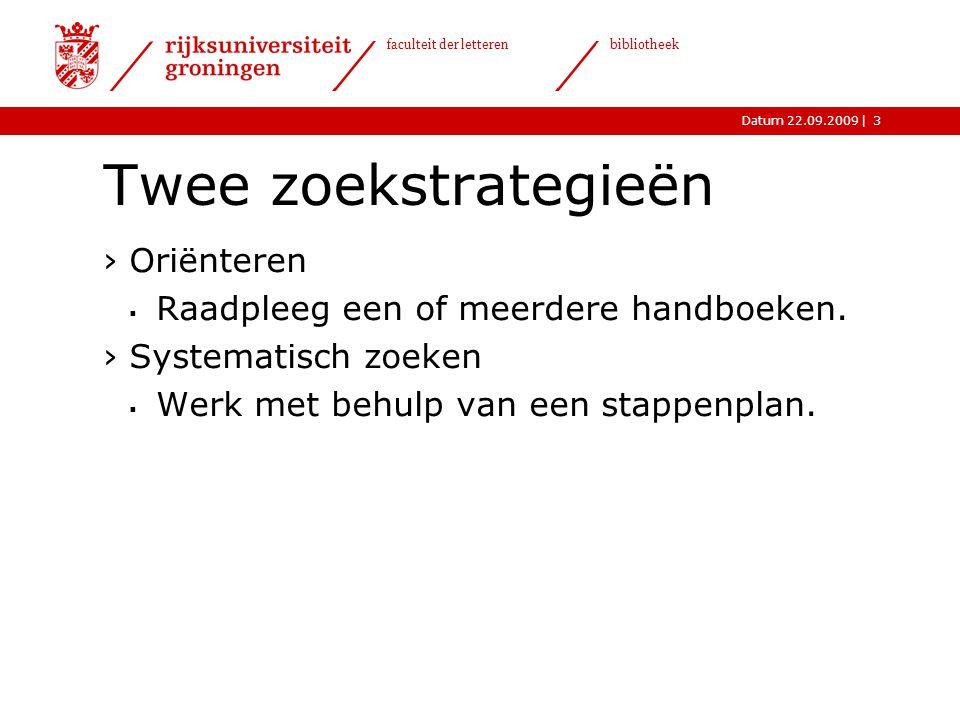 Twee zoekstrategieën Oriënteren Raadpleeg een of meerdere handboeken.