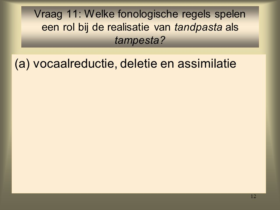 (a) vocaalreductie, deletie en assimilatie