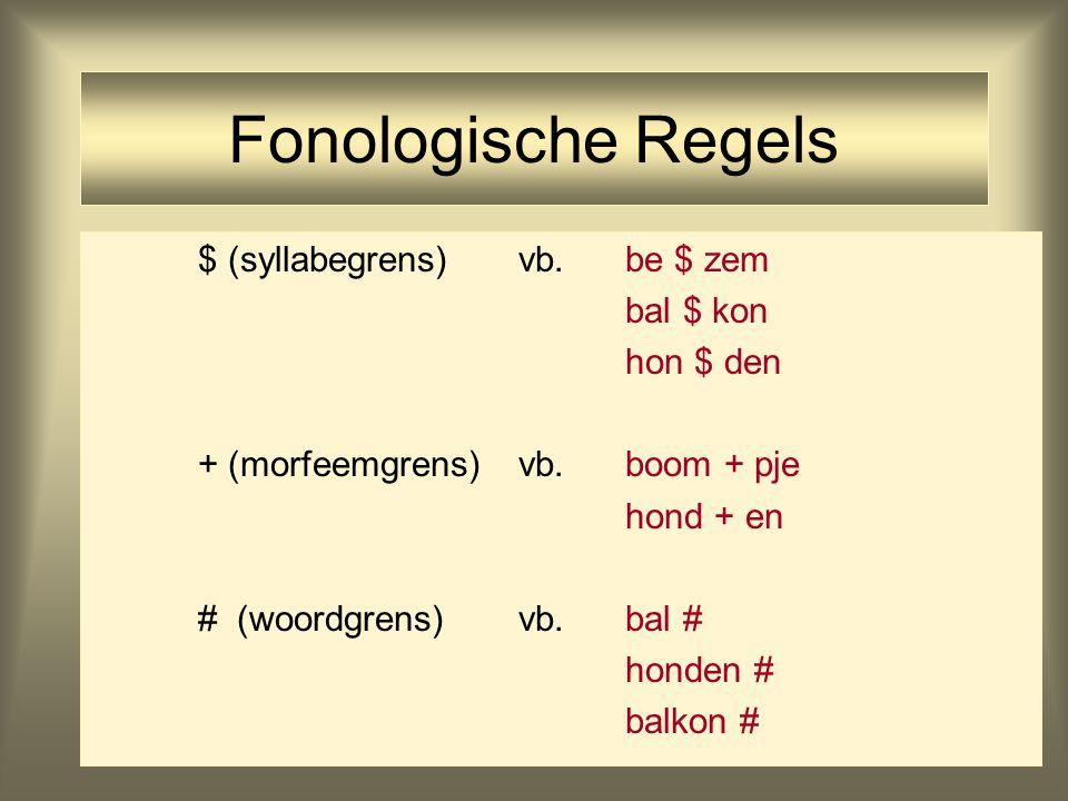 Fonologische Regels $ (syllabegrens) vb. be $ zem bal $ kon hon $ den