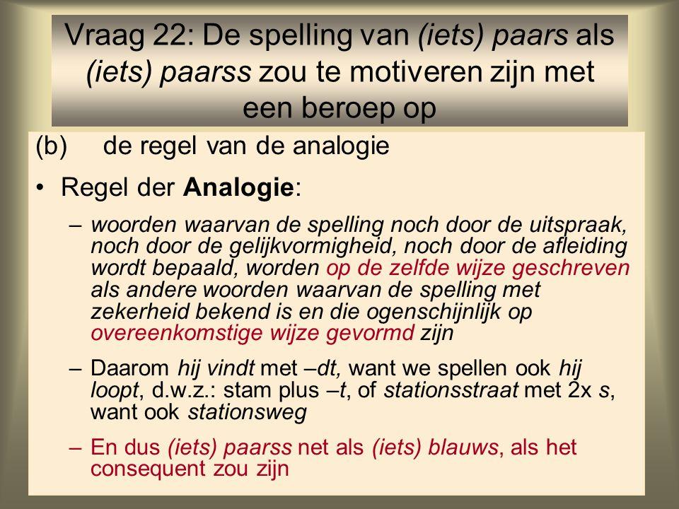 Vraag 22: De spelling van (iets) paars als (iets) paarss zou te motiveren zijn met een beroep op