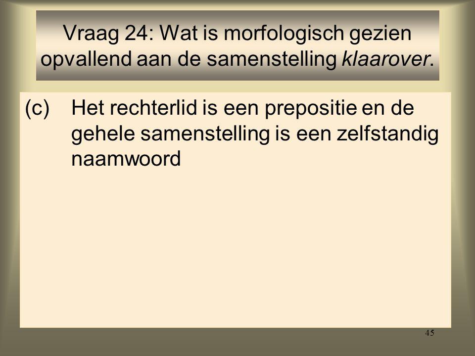 Vraag 24: Wat is morfologisch gezien opvallend aan de samenstelling klaarover.