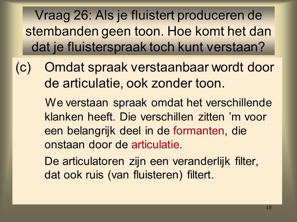 Vraag 26: Als je fluistert produceren de stembanden geen toon