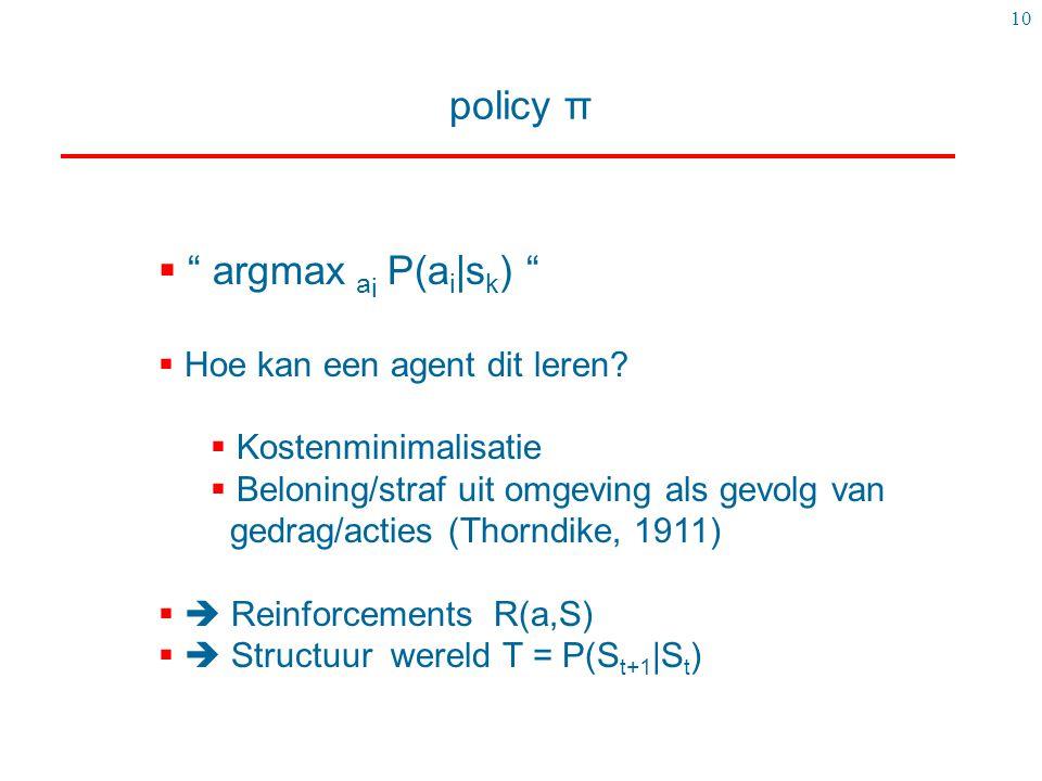 policy π argmax ai P(ai|sk) Hoe kan een agent dit leren