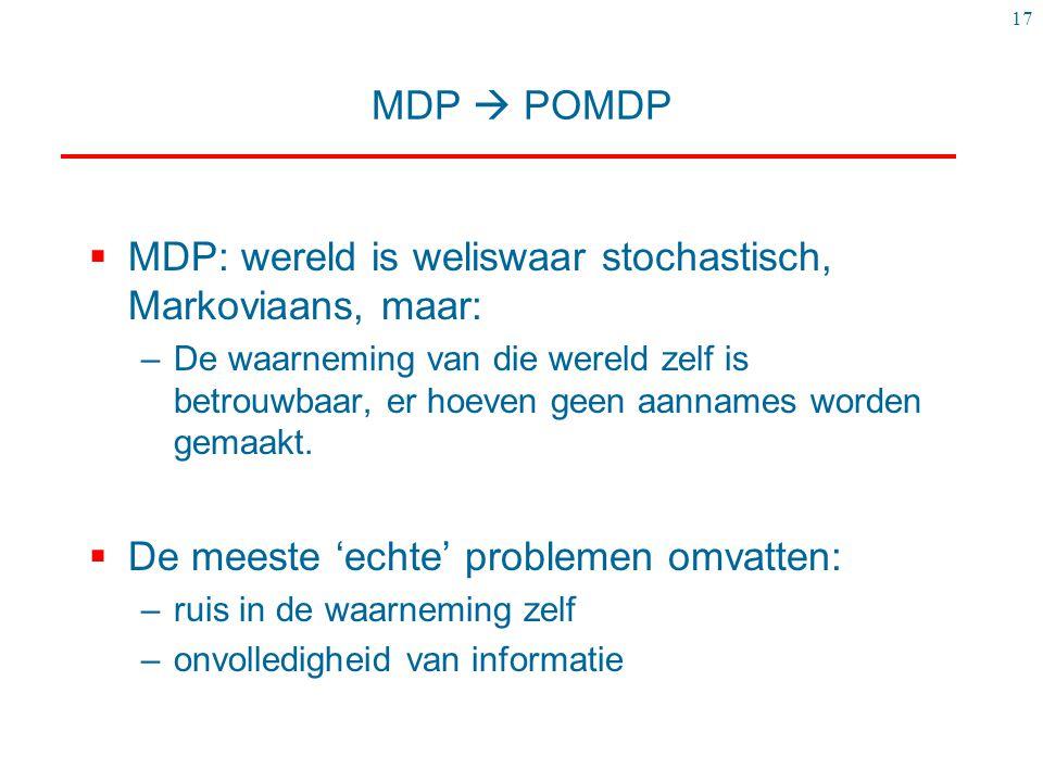 MDP: wereld is weliswaar stochastisch, Markoviaans, maar: