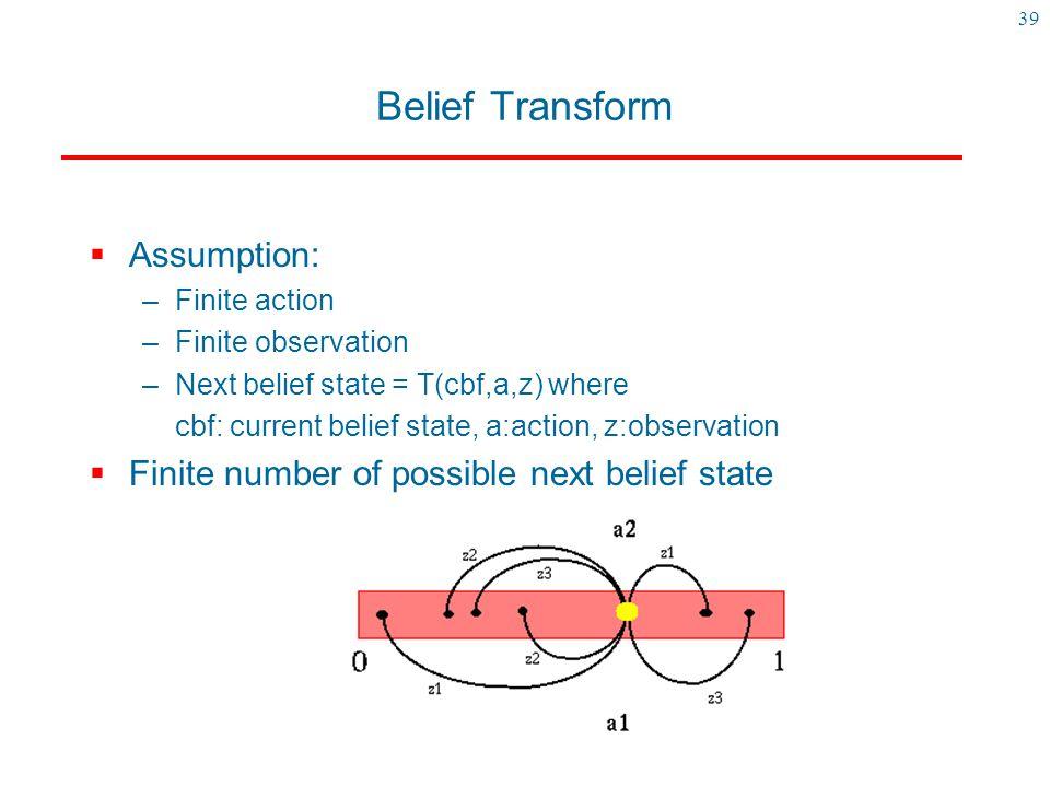 Belief Transform Assumption: