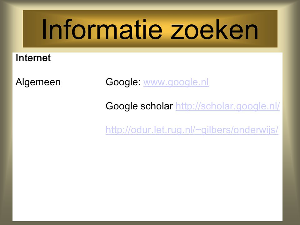 Informatie zoeken Internet Algemeen Google: www.google.nl