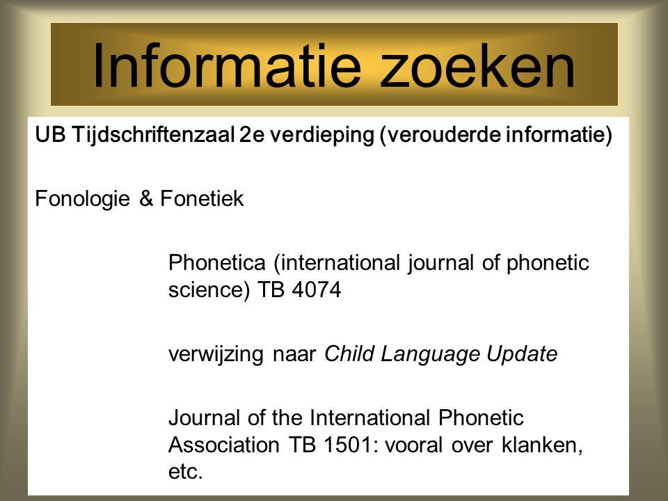 Informatie zoeken UB Tijdschriftenzaal 2e verdieping (verouderde informatie) Fonologie & Fonetiek.