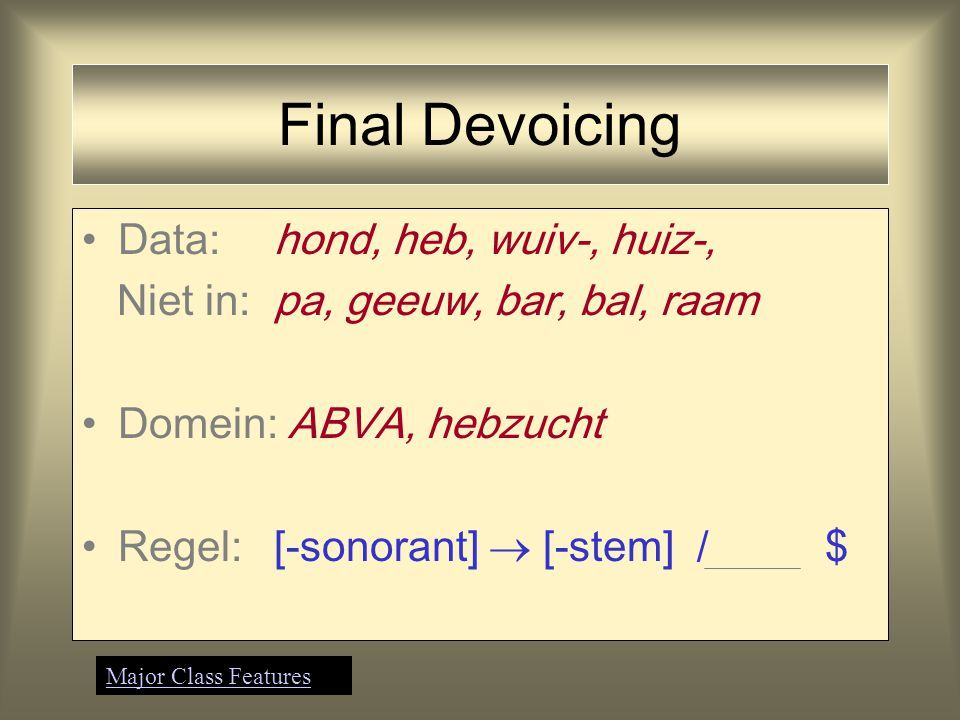 Final Devoicing Data: hond, heb, wuiv-, huiz-,