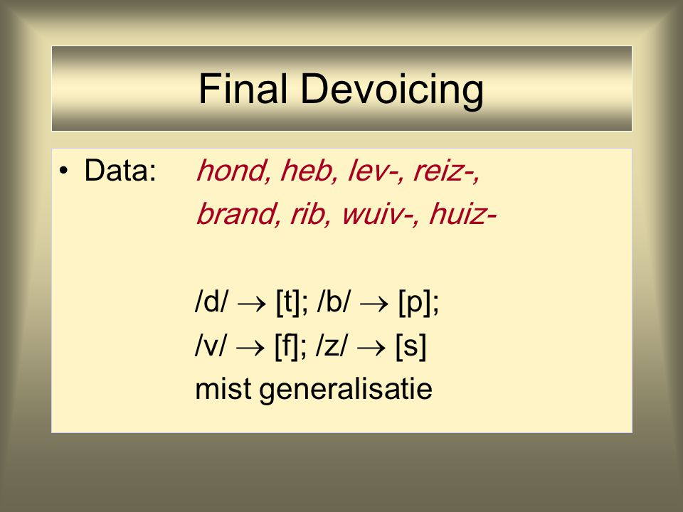 Final Devoicing Data: hond, heb, lev-, reiz-, brand, rib, wuiv-, huiz-
