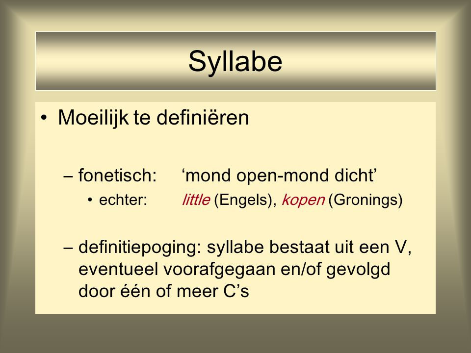 Syllabe Moeilijk te definiëren fonetisch: 'mond open-mond dicht'