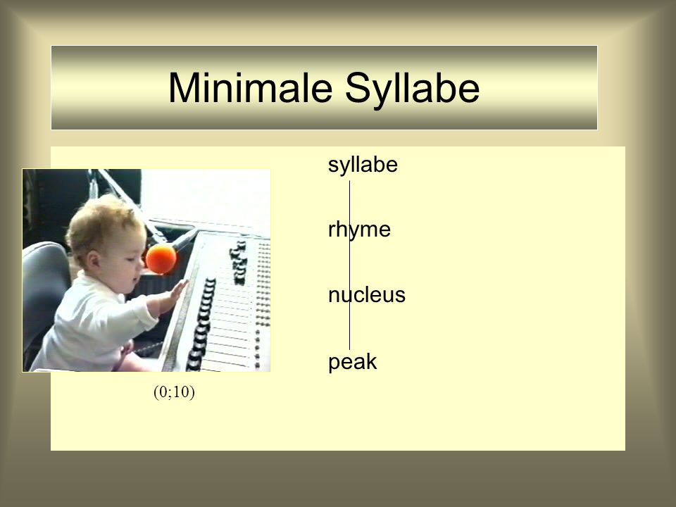 Minimale Syllabe syllabe rhyme nucleus peak (0;10)