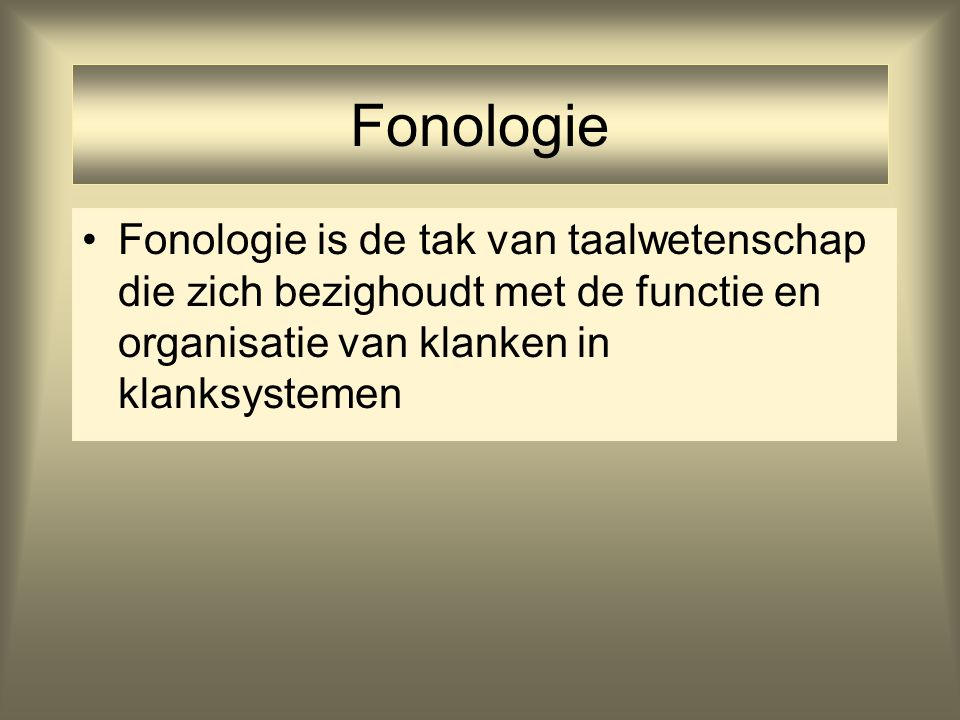 Fonologie Fonologie is de tak van taalwetenschap die zich bezighoudt met de functie en organisatie van klanken in klanksystemen.