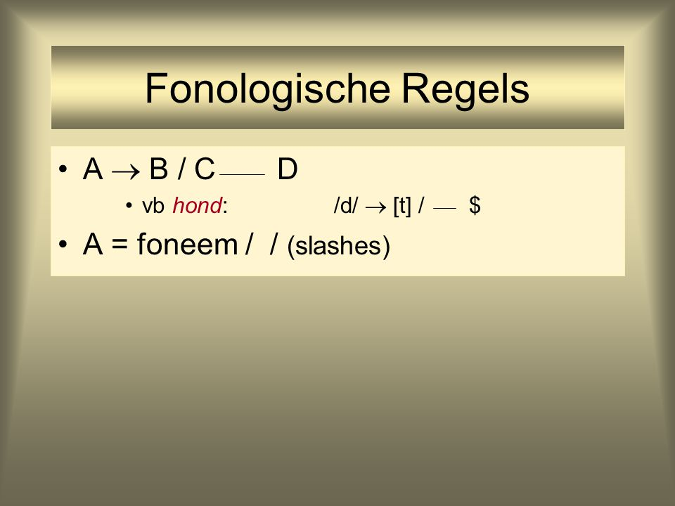 Fonologische Regels A  B / C D A = foneem / / (slashes)