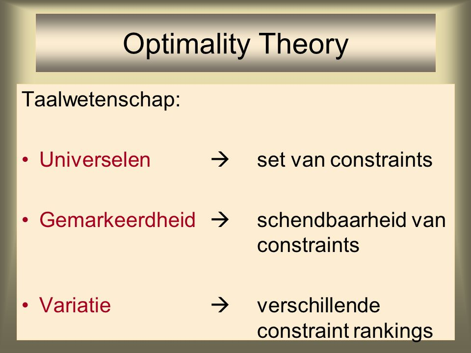 Optimality Theory Taalwetenschap: Universelen  set van constraints