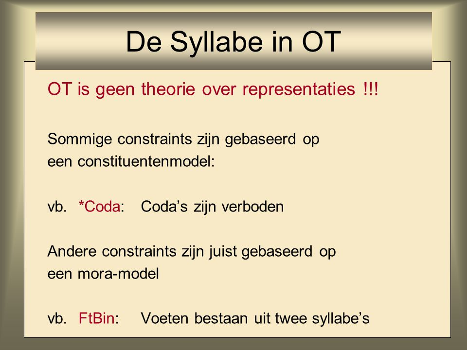 De Syllabe in OT OT is geen theorie over representaties !!!