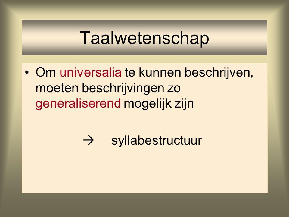 Taalwetenschap Om universalia te kunnen beschrijven, moeten beschrijvingen zo generaliserend mogelijk zijn.