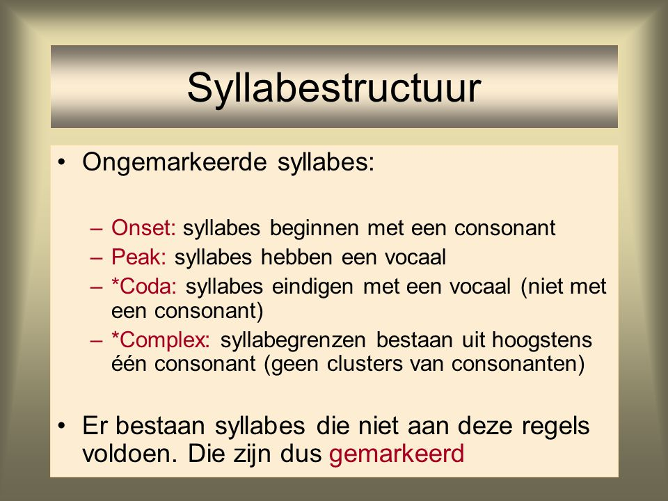 Syllabestructuur Ongemarkeerde syllabes: