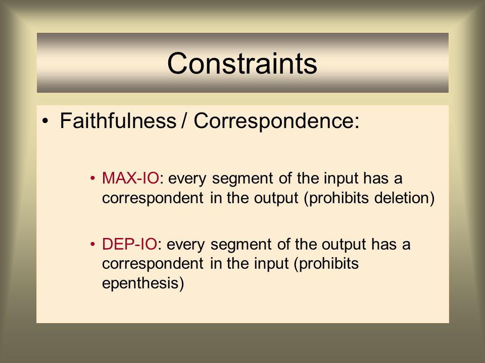 Constraints Faithfulness / Correspondence: