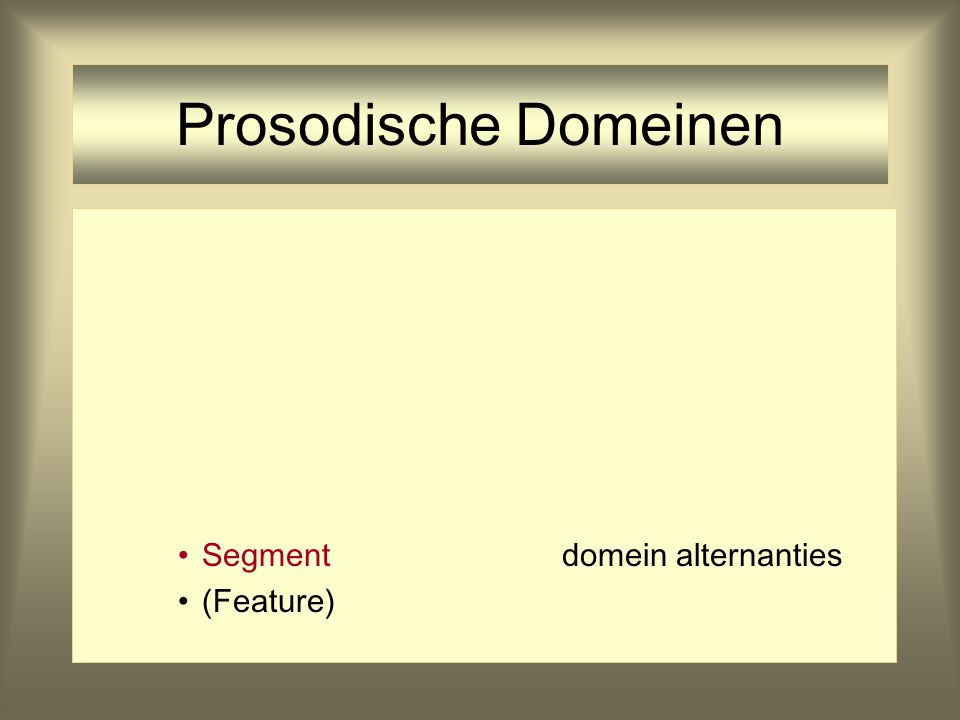 Prosodische Domeinen Segment domein alternanties (Feature)