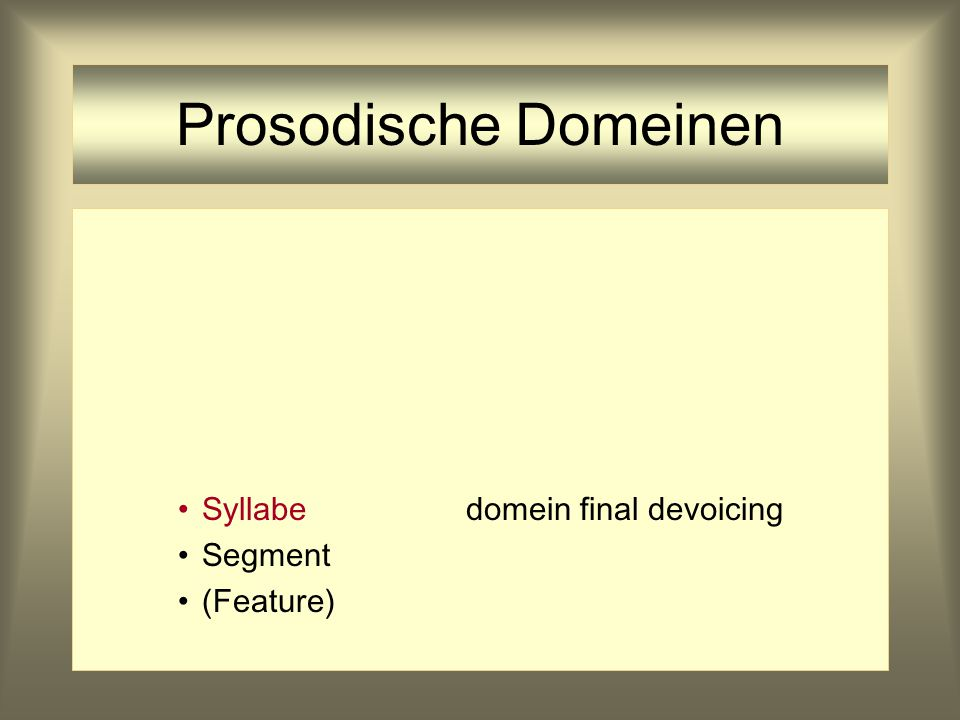 Prosodische Domeinen Syllabe domein final devoicing Segment (Feature)