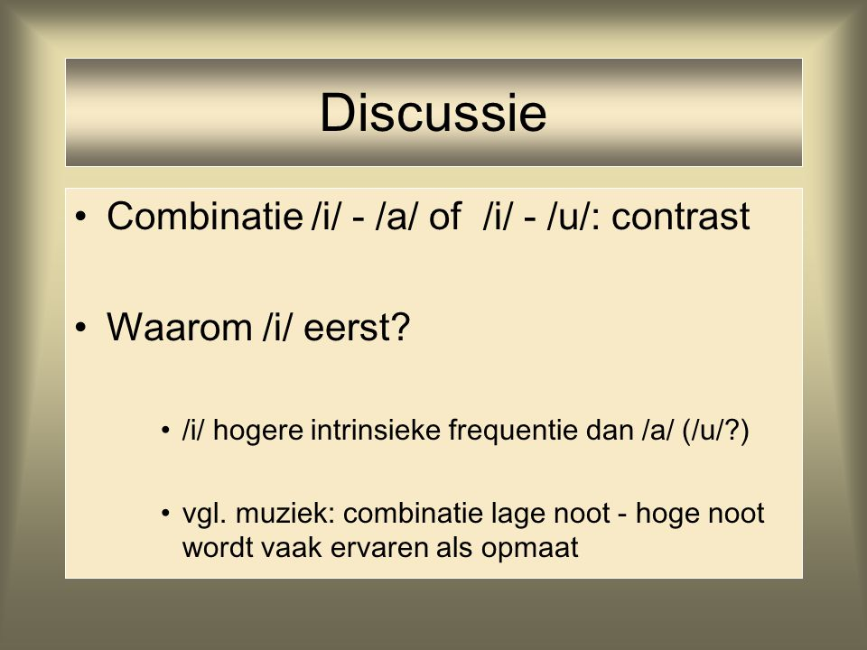 Discussie Combinatie /i/ - /a/ of /i/ - /u/: contrast