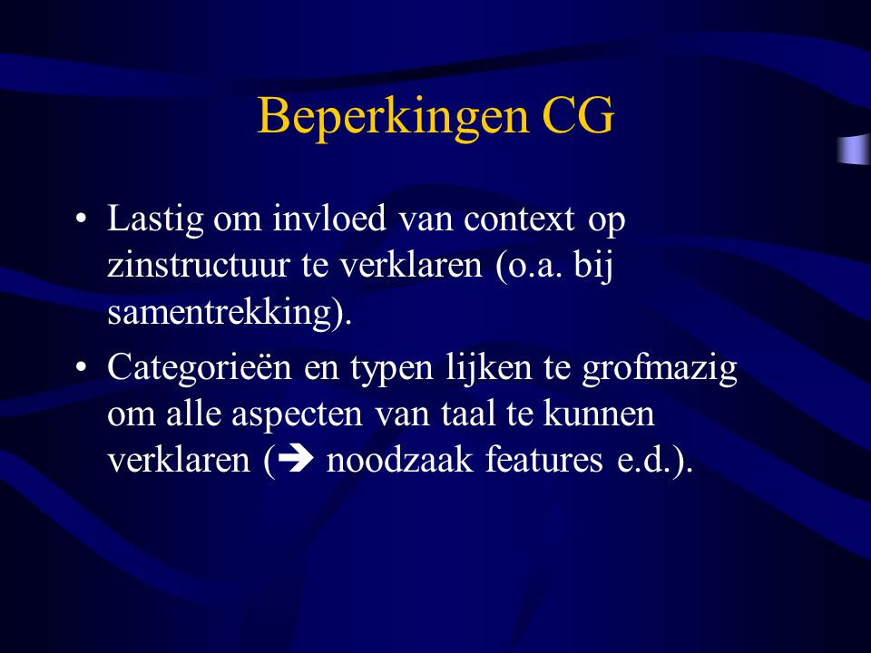 Beperkingen CG Lastig om invloed van context op zinstructuur te verklaren (o.a. bij samentrekking).