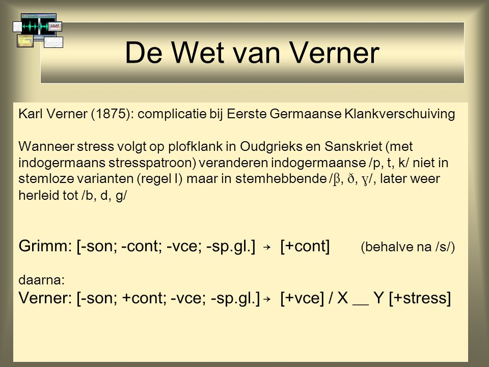 De Wet van Verner Karl Verner (1875): complicatie bij Eerste Germaanse Klankverschuiving.