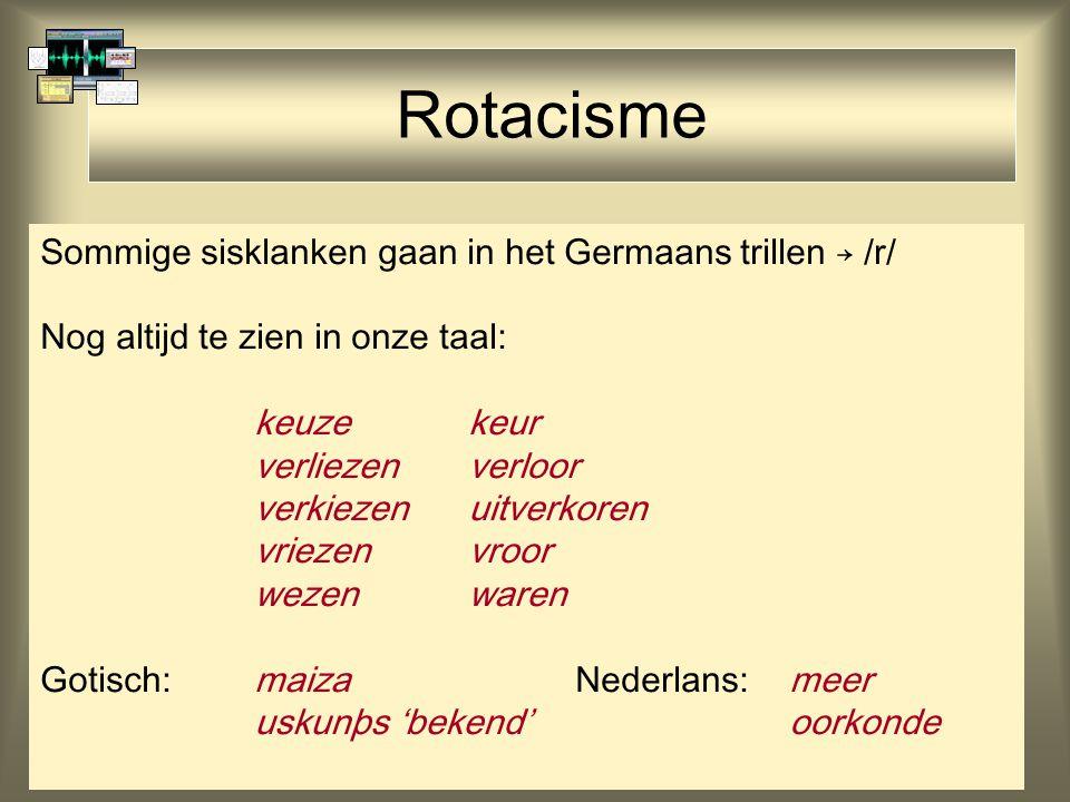 Rotacisme Sommige sisklanken gaan in het Germaans trillen → /r/