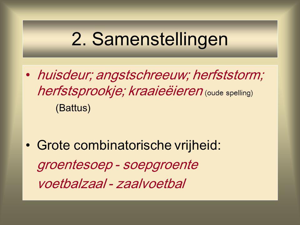 2. Samenstellingen huisdeur; angstschreeuw; herfststorm; herfstsprookje; kraaieëieren (oude spelling) (Battus)