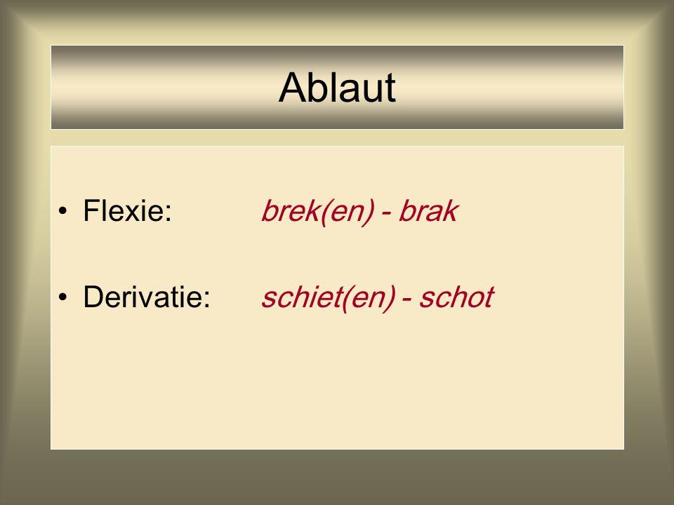 Ablaut Flexie: brek(en) - brak Derivatie: schiet(en) - schot